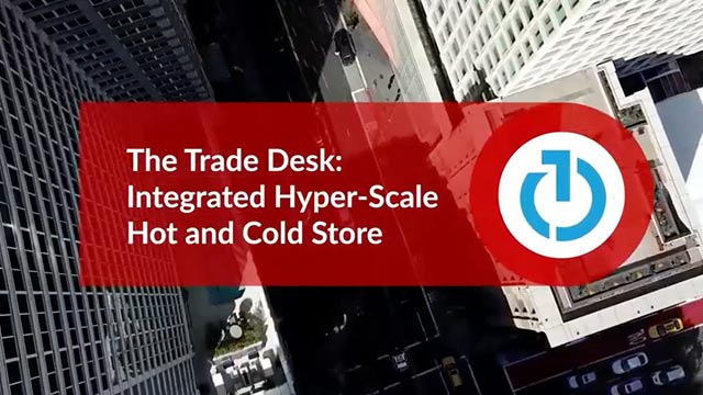 The Trade Desk: Integrated Hyper-Scale Hot and Cold Store