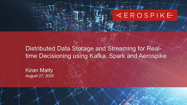 Distributed Data Storage and Streaming for Real-time Decisioning using Kafka, Spark and Aerospike